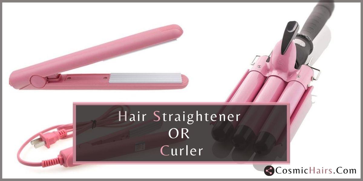 Hair Straightener vs Curler - Which Is Better